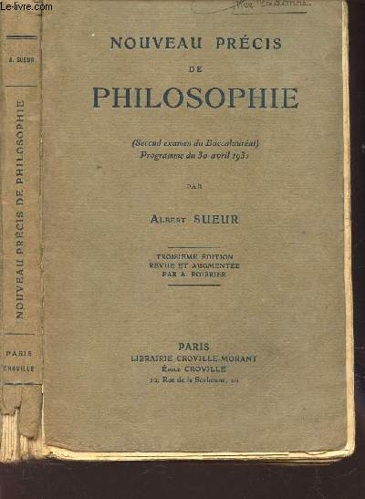 NOUVEAU PRECIS DE PHILOSOPHIE - (second examen du Baccalaureat - Programme du 30 avril 1931) - 3e EDITION revue et augmentée par A Poirrier.