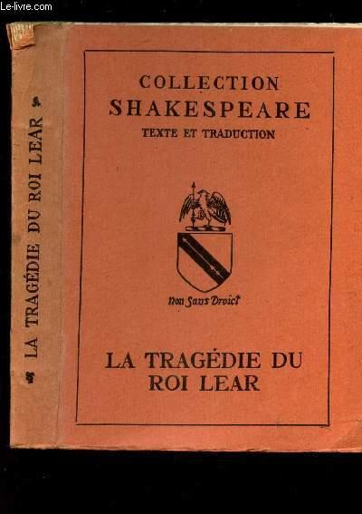 LA TRAGEDIE DU ROI LEAR /  COLLECTION SHAKESPEARE - TEXTE ET TRADUCTION