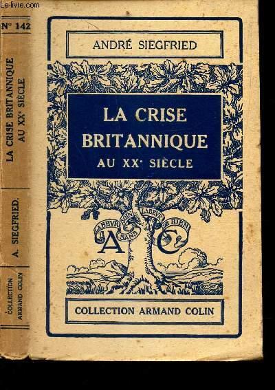 LA CRISE BRITANNIQUE AU XXe SIECLE / N°142 DE LA COLLECTION ARMAND COLIN / 2 CARTES ET 2 GRAPHIQUES. 4E. ÉDITION.