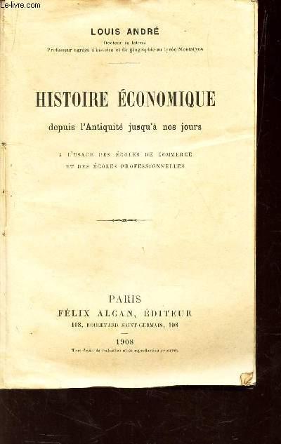 HISTOIRE ECONOMIQUE - depuis l'Antiquité jusqu'a nos jours - A L'USAGE DES ECOLES DE COMMERCE ET DES ECOLES PROFESSIONNELLES.