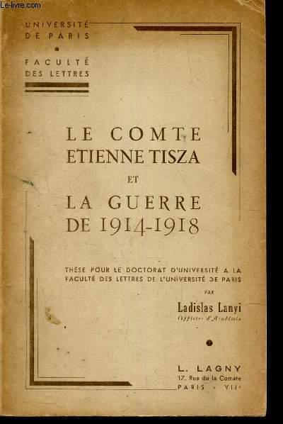 LE COMTE ETIENNETISZA et LA GUERRE DE 1914-1918 - Thèse pour le Doctorat d'Université a la Faculté des Lettres et de l'Université de Paris.