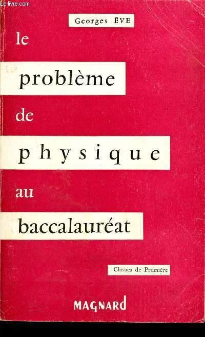 LE PROBLEME DE PHYSIQUE AU BACCAULAREAT - CLASSES DE PREMIERE.