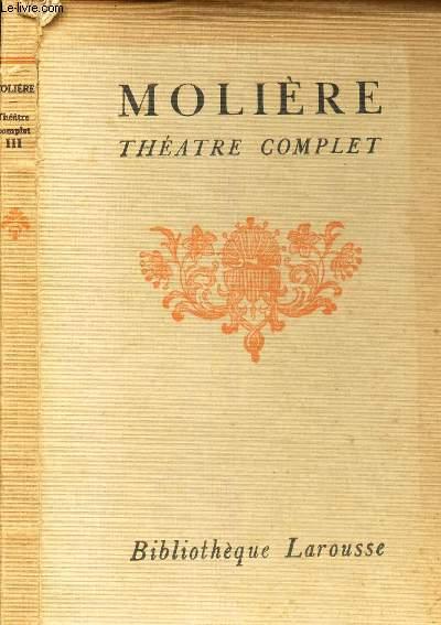 MOLIERE - THEATRE COMPLET. Notices et annotations par Th. COMTE / TOME III :  L'école des femmes. La critique de l'école des femmes. L'impromptu des Versailles. La mariage forcé. La princesse d'élide.