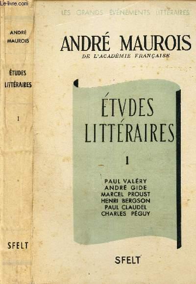 ETUDES LITTERAIRES - TOME 1 : Paul Valéry - André Gide - Marcel Proust - Henri Bergson - Paul Claudel - Chalres Peguy.