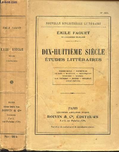 DIX-NEUVIEME SIECLE - ETUDES LITTERAIRES / Pierre Bayle - Fontenelle - Le Sage - Marivaux - Montesquieu - Voltaire - Diderot - JJ Rousseau - Buffon - Mirabeau - André Chénier.