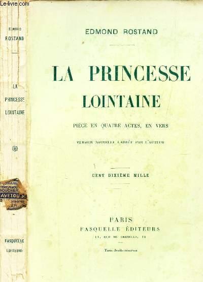 LA PRINCESSE LOINTAINE - PIECE EN QUATRE ACTES, EN VERS - Version nouvelle laissee par l'auteur.