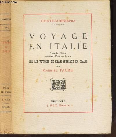 VOYAGE EN ITALIE - Precedee d'une etude sur Les six voyages de Chateaubriand en Italie par Gabriel Faure.