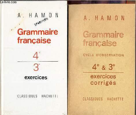 GRAMMAIRE FRANCAISE - 4e-3e / EN 2 VOLUMES / LIVRE D'EXERCICES + LIVRE D'EXERCICES CORRIGES / CLASSE DE 4è ET 3è - CYCLE D'OBSERVATION.