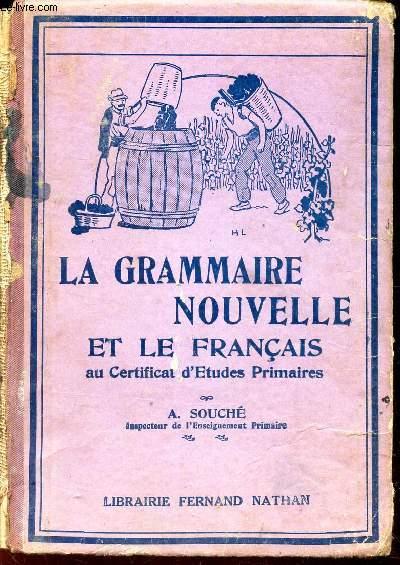 LA GRAMMAIRE NOUVELLE ET LE FRANCAIS - classes de 7e - Au Certificat d'Etudes Primaires.