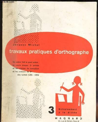 TRAVAUX PRATIQUES D'ORTHOGRAPHE - 3 / ENTRAINEMENT A LA DICTEE.