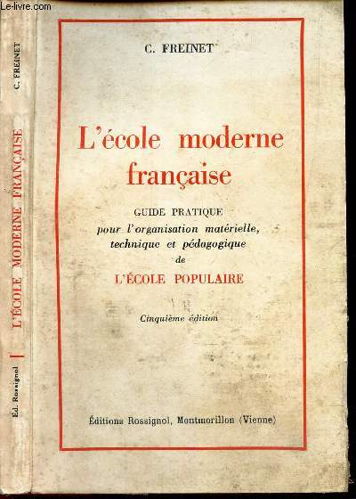 L'ECOLE MODERNE FRANCAISE - GUIDE PRATIQUE pour l'organisation materielle, technique et pedagogique de l'ecole populaire .