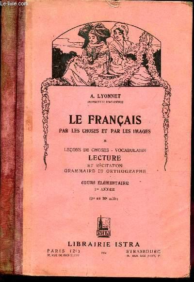 LE FRANCAIS PAR LES CHOSES ET PAR LES IMAGES - Lecons de choses - Vocabulaire - LECTURE et recitation grammaire et orthographe - COURS ELEMENTAIRE 1ere ANNEE