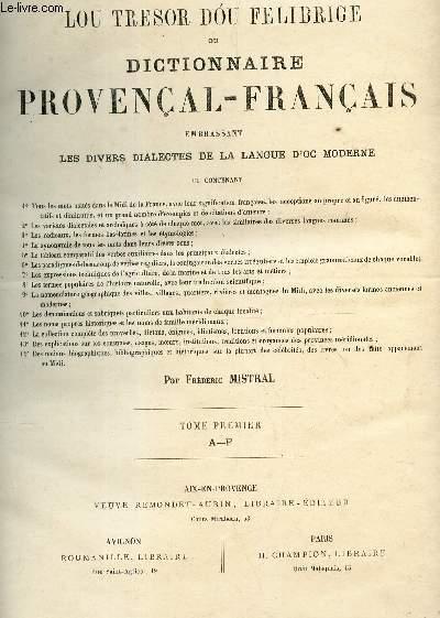LOU TRESOR DOU FELIBRIGE ou DICTIONNAIRE PROVENCAL-FRANCAIS : TOME 1er  : A à F/ embrassant les divers dialectes de la langue d'OC moderne