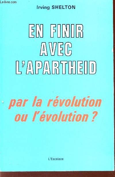 EN FINIR AVEC L'APARTHEID - PAR LA REVOLUTION OU L'EVOLUTION?