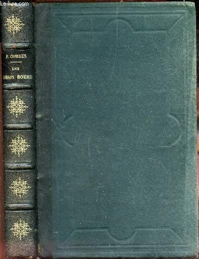 CENT ANS DE LUTTE - LES HEROS BOERS / Prétorius Kruger Steijn Joubert Cronjé Botha Ollivier Dewet Villebois-Mareuil Première guerre du Transvaal (1881) Le raid de Jameson (1895) La guerre Anglo-boer de 1899-1900.