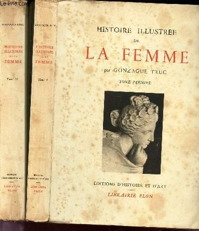 HISTOIRE ILLUSTREE DE LA FEMME - EN 2 COLUMES : TOMES PREMIER ET SECOND.