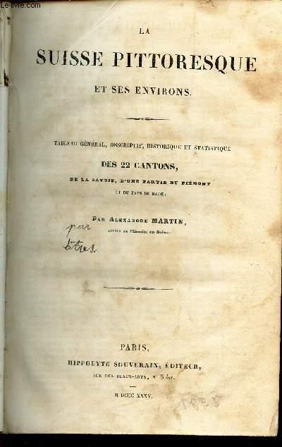 LA SUISSE PITTORESQUE ET SES ENVIRONS - TZbleau general, descriptif, historique et statistique des 22 cantons, de la Savoie, d'une partie du Piemont et du Pays de Bade.