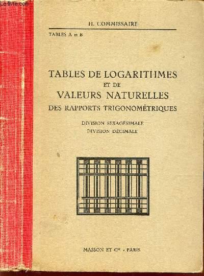 TABLES DE LOGARITHMES ET DE VALEURS NATURELLES - DES RAPPORTS TROGONOMETRIQUES - Division sexagesimale - Division decimale