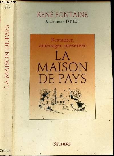 LA MAISON DE PAYS- RESTAURER, AMENAGER, PRESERVER.