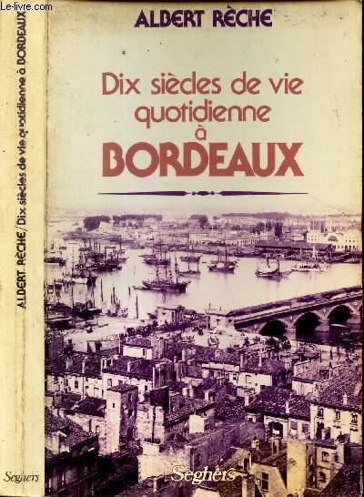 DIX SIECLES DE VIE QUOTIDIENNE A BORDEAUX
