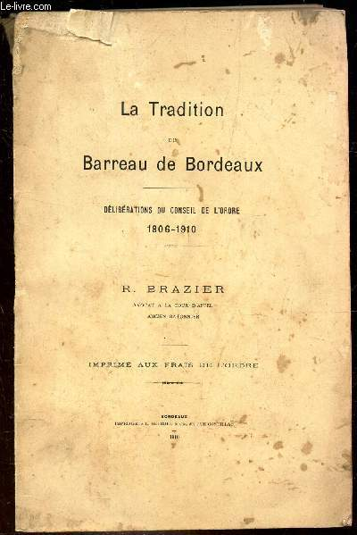 LA TRADITION DU BARREAU DE BORDEAUX - DELIBERATIONS DU CONSEIL DE L'ORDRE 1806-1910