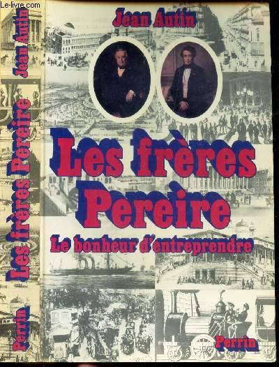LES FRERES PEREIRE - LE BONHEUR D'ENTREPRENDRE
