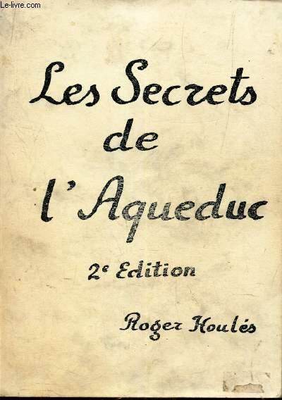 LES SECRETS DE L'AQUEDUC / DISSERTATION ANALYTIQUE SUR LES VESTIGES DE L'ANCIEN AQUEDUC ROMAIN DE DIVONA (CAHORS)