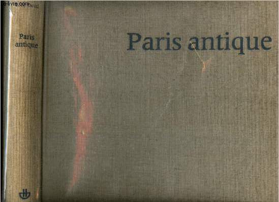 PARIS ANTIQUE - DES ORIGINES AU TROISIEME SIECLE