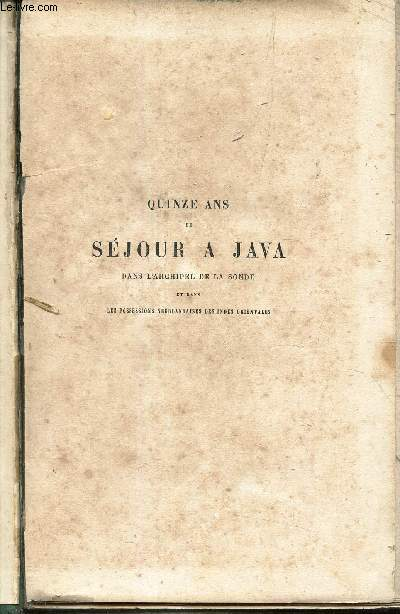 QUINZE ANS DE SEJOUR A JAVA dans l'Archipel de la sonde et dans les possessions néelandaises des Indes Orientales.