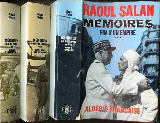 MEMOIRE - FIN D'UN EMPIRE / EN 3 VOLUMES : TOMES 1 + 2 + 3 / Tome I: Le sens d`un engagement juin 1899 - septembre 1946. Tome II: Le Viet-minh mon adversaire octobre 1946 - octobre 1954.