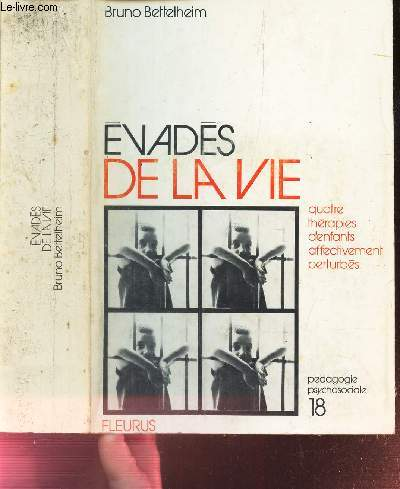 EVADES DE LA VIE - QUATRE THERAPIES D'ENFANTS AFFECTIVEMENT PERTURBES / N°18 DE LA COLLECTION
