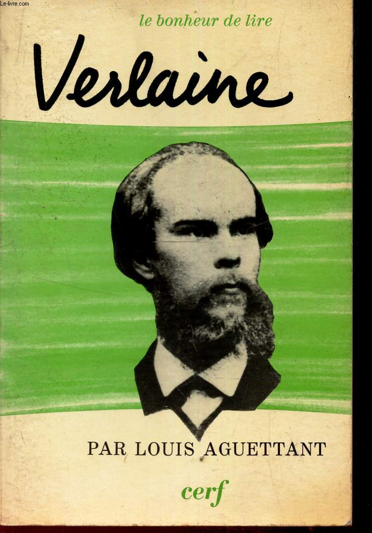 VERLAINE : Poemes Saturniens, Fetes Galantes, La Bonne Chanson, L'Art Poetique, Romances Sans Paroles, Sagesse