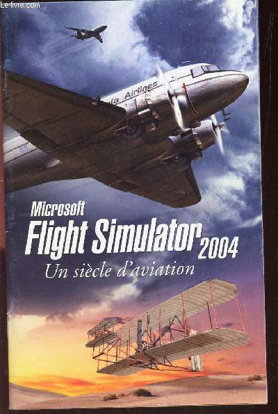 MANUEL DU PILOTE - FLIGHT SIMULATOR 2004 - MICROSOFT. UN SIECLE D'AVIATION