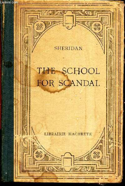 THE SCHOOL FOR SCANDAL - A COMEDY IN FIVE ACTS - L'ECOLE DE LA MEDISANCE.