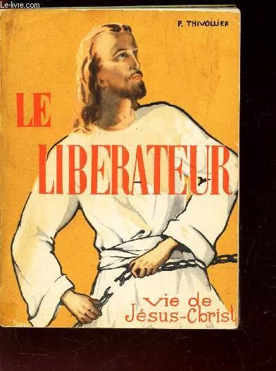LE LIBERATEUR -VIE DE JESUS CHRIST