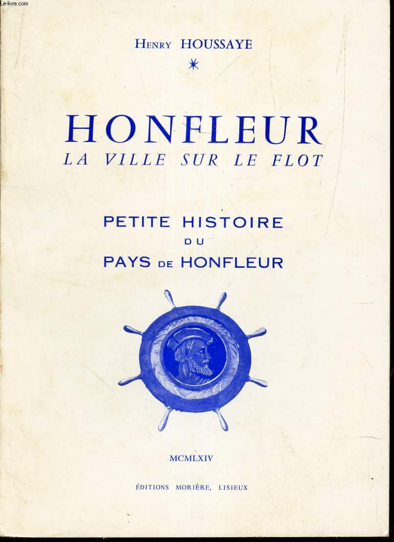 HONFLEUR, LA VILLE SUR LE FLOT - petite histoire du pays de Honfleur.