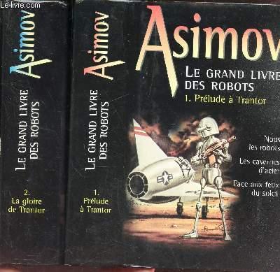LE GRAND LIVRE DES ROBOTS - EN 2 VOLUMES (TOMES 1 + 2). / PRELUDE A TRANTOR + LA GLOIRE DE TRANTOR.