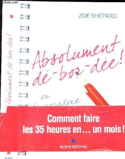 ABSOLUMENT DE-BOR-DEE! ou le paradoxe du fonctionnaire - Comment faire les 35 heures en. un mois !