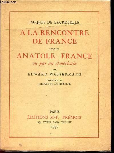 A LA RENCONTRE DE FRANCE SUIVI DE ANATOLE FRANCE VU PAR UN AMERICAIN