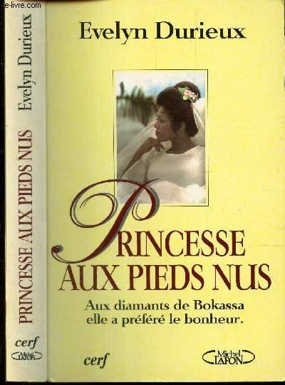 PRINCESSE AUX PIEDS NUS - AUX DIAMANTS DE BOKASSA ELLE A PREFERE LE BONHEUR