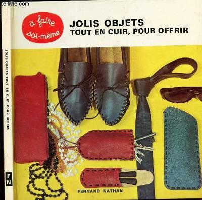 JOLIS OBJETS TOUT EN CUIR POUR OFFRIR  - PETIT COURS DE MAROQUINERIE ET 25 MODELES POUR DEBUTANTS