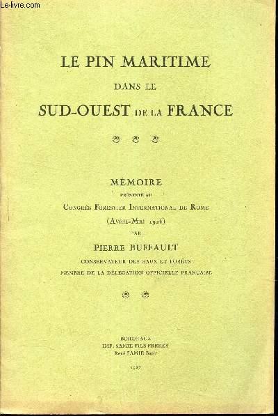 LE PIN MARITIME DANS LE SUD OUEST DE LA FRANCE - MEMOIRE présenté au congrès forestier International de Rome (Avril-mai 1926).