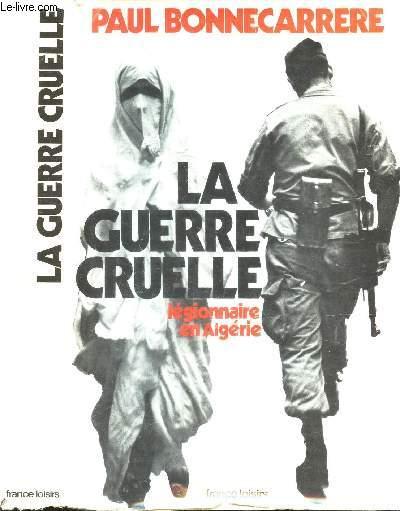 LA GUERRE CRUELLE- LEGIONNAIRE EN ALGERIE