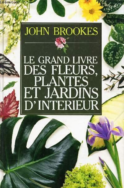 LE GRAND LIVRE DES FLEURS? PLANTES ET JARDINS D'INTERIEUR