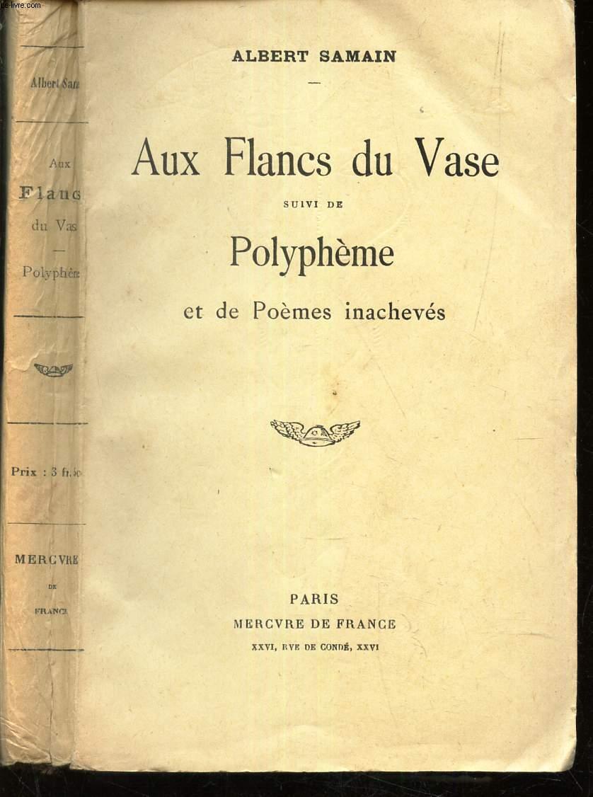 AUX FLANS DU VASE- SUIVI DE POLYPHEME ET DE POEMES INACHEVES