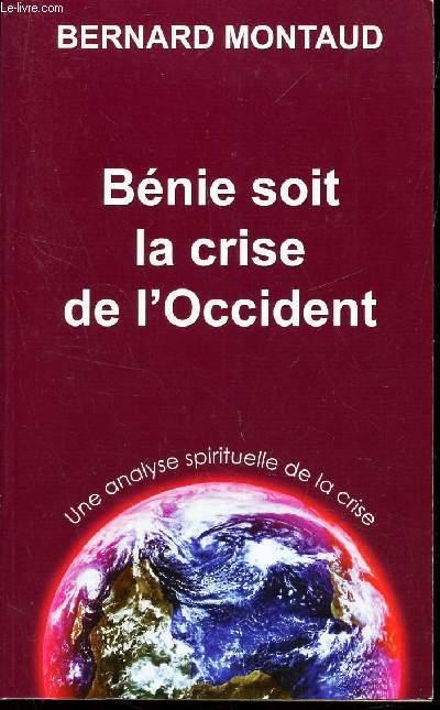 BENIE SOIT LA CRISE DE L'OCCIDENT - Une analyse spirituelle de  la crise.