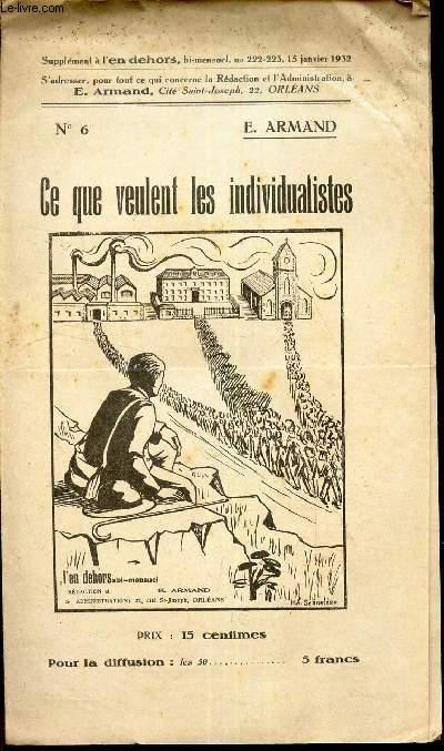 CE QUE VEULENT LES INDIVIDUALISTES / N°6 - du supplement a  L'EN DEHORS - N°222-223 - 15 janvier 1932.