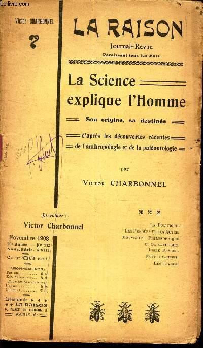 LA SCIENCE EXPLIQUE L'HOMME - son origine, sa destinée - d'apres les découvertes récentes de l'antropologie et la paléonthologie/ LA RAISON - N°302 - NOVEMBRE 1908.