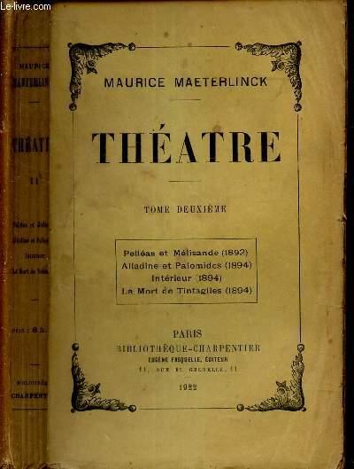 THEATRE - TOME DEUXIEME /  Pelléas et Mélisande (1892) / Alladine et Palomides (1894) / Interieur (1894) / La mort de Tintagiles (1894).