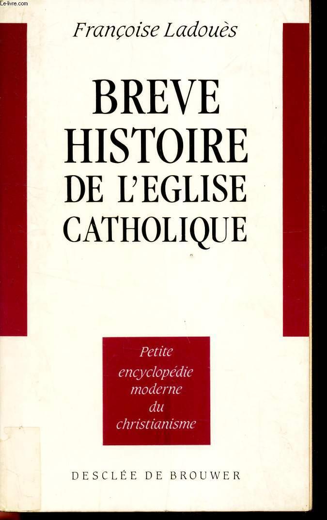BREVE HISTOIRE DE L'EGLISE CATHOLIQUE - PEtite encyclopedie moderne du christianisme.